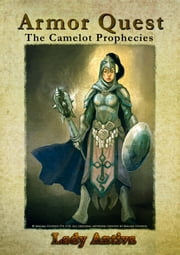 Armor Quest: The Camelot Prophecies ebook by Lady Antiva
