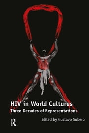 HIV in World Cultures - Three Decades of Representations ebook by Gustavo Subero