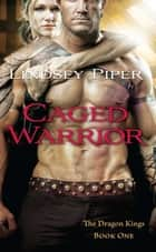 Caged Warrior eBook par Lindsey Piper