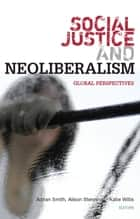 Social Justice and Neoliberalism - Global Perspectives ebook by Mark Boyle, Robert Rogerson, Peter North,...