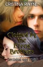 Claimed by the Elven Brothers: Decision and Fate - Elven King Series, #2 ebook by Cristina Rayne