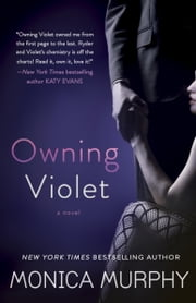 Owning Violet - A Novel ebook by Monica Murphy
