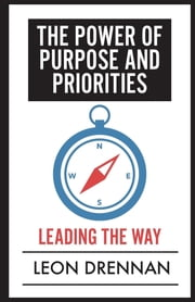 The Power of Purpose and Priorities - Leading the Way ebook by Leon Drennan