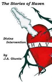 The Stories of Haven: Divine Intervention ebook by J.A. Giunta
