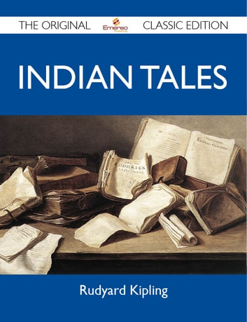 Indian Tales - The Original Classic Edition ebook by Kipling Rudyard