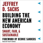 Building the New American Economy - Smart, Fair, and Sustainable audiobook by Jeffrey D. Sachs