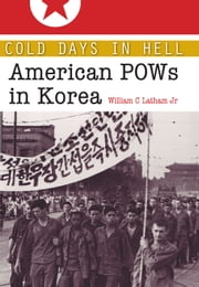 Cold Days in Hell - American POWs in Korea ebook by William Clark Latham Jr.