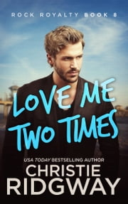 Love Me Two Times (Rock Royalty Book 8) ebook by Christie Ridgway
