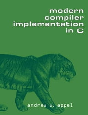Modern Compiler Implementation in C ebook by Appel, Andrew W.