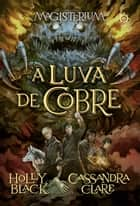 A luva de cobre - Magisterium - vol. 2 ebook by Holly Black,Cassandra Clare