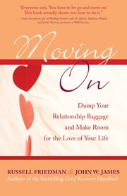 Moving On - Dump Your Relationship Baggage and Make Room for the Love of Your Life ebook by Russell Friedman,John W. James