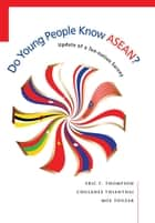 Do Young People Know ASEAN? - Update of a Ten-nation Survey ebook by Eric C. Thompson, Chulanee Thianthai, Moe Thuzar