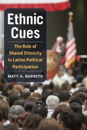 Ethnic Cues: The Role of Shared Ethnicity in Latino Political Participation ebook by Barreto, Matt