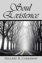 Soul Existence ebook by Hillary R. Carraway
