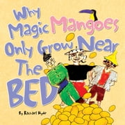 Why Magic Mangoes Only Grow Near The Bed - And Other Bedtime Stories From The Ole Reef ebook by R. Hyde