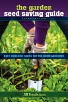 The Garden Seed Saving Guide - Easy Heirloom Seeds for the Home Gardener ebook by Henderson, Jill