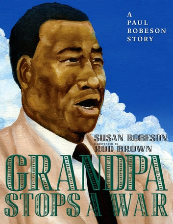Grandpa Stops a War - A Paul Robeson Story eBook by Susan Robeson