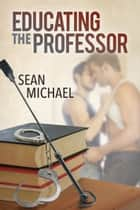 Educating the Professor ebook by Sean Michael