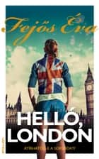 Helló, London ebook by Fejős Éva