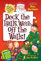 My Weird School Special: Deck the Halls, We're Off the Walls! ebook by Dan Gutman,Jim Paillot