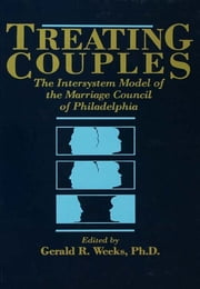 Treating Couples - The Intersystem Model Of The Marriage Council Of Philadelphia ebook by Gerald R. Weeks