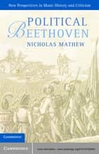 Political Beethoven ebook by Nicholas Mathew