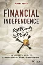 Financial Independence (Getting to Point X) ebook by John J. Vento