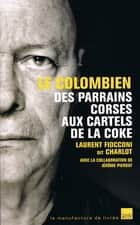 Le colombien - Des parrains corses aux cartels de la coke ebook by Jérôme Pierrat, Laurent Fiocconi