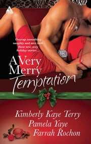 A Very Merry Temptation: 'Twas the Season / Mistletoe in Memphis / Second-Chance Christmas (Mills & Boon Kimani Arabesque) ebook by Kimberly Kaye Terry, Pamela Yaye, Farrah Rochon