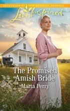 The Promised Amish Bride (Mills & Boon Love Inspired) (Brides of Lost Creek, Book 3) eBook by Marta Perry