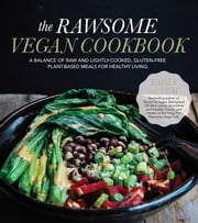 The Rawsome Vegan Cookbook - A Balance of Raw and Lightly-Cooked, Gluten-Free Plant-Based Meals for Healthy Living ebook by Emily von Euw