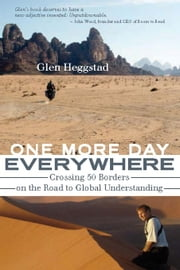 One More Day Everywhere: Crossing 50 Borders on the Road to Global Understanding ebook by Heggstad, Glen