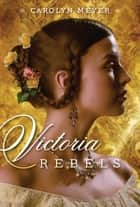 Victoria Rebels ebook by Carolyn Meyer