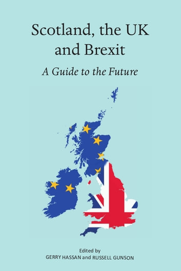Scotland, the UK and Brexit - A Guide to the Future ebook by