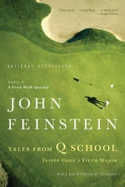 Tales from Q School - Inside Golf's Fifth Major ebook by John Feinstein
