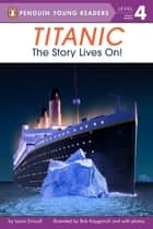 Titanic - The Story Lives On! ebook by Laura Driscoll, Bob Kayganich, Megan Halpern