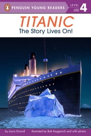 Titanic - The Story Lives On! ebook by Laura Driscoll,Bob Kayganich,Megan Halpern