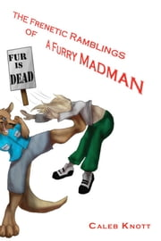 The Frenetic Ramblings of a Furry Madman - n/a ebook by Caleb Knott