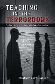 Teaching in the Terrordome - Two Years in West Baltimore with Teach for America ebook by Heather Kirn Lanier