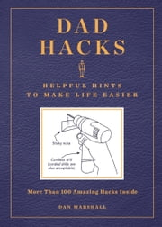 Dad Hacks - Helpful Hints to Make Life Easier ebook by Dan Marshall