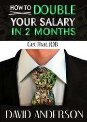 How to Double Your Salary in Two Months! ebook by David Anderson