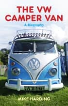 The VW Camper Van - A Biography ebook by Mike Harding