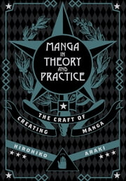 Manga in Theory and Practice: The Craft of Creating Manga - The Craft of Creating Manga ebook by VIZ Media: SHONEN JUMP