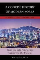 A Concise History of Modern Korea ebook by Michael J. Seth