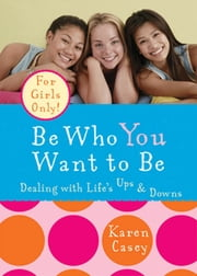 Be Who You Want to Be - Dealing with Life's Ups & Downs ebook by Karen Casey