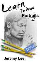 How to Draw Portraits ebook by Jeremy Lee