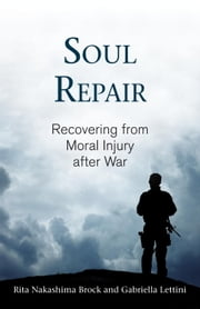 Soul Repair - Recovering from Moral Injury after War ebook by Rita Nakashima Brock, Gabriella Lettini