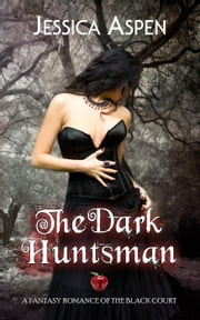 The Dark Huntsman, A Fantasy Romance of the Black Court - Tales of the Black Court, #1 ebook by Jessica Aspen
