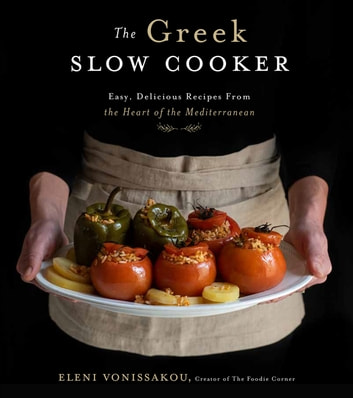 The Greek Slow Cooker - Easy, Delicious Recipes From the Heart of the Mediterranean ebook by Eleni Vonissakou
