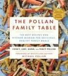 The Pollan Family Table - The Very Best Recipes and Kitchen Wisdom for Delicious Family Meals ebook by Corky Pollan, Lori Pollan, Dana Pollan,...